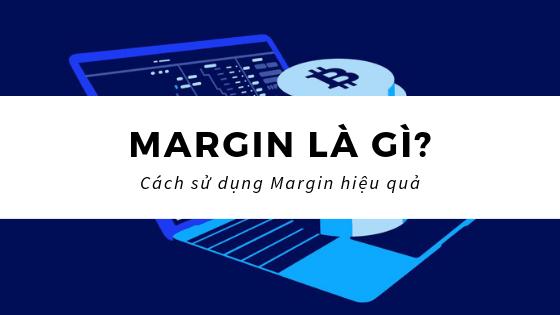 Margin là gì? Khi nào Nhà đầu tư cần dùng đến margin